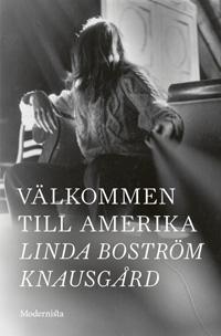 Linda Boström Knausgård: Välkommen till Amerika (2016)