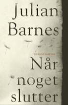 Julian Barnes: Når noget slutter (2011)