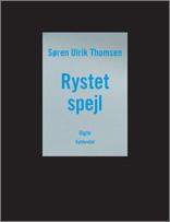 Søren Ulrik Thomsen: Rystet spejl (2011)